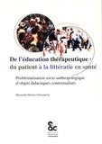 Maryvette Balcou-Debussche - De l'éducation thérapeutique du patient à la littératie en santé - Problématisation socio-anthropologique d'objets didactiques contextualisés.