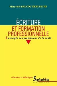 Maryvette Balcou-Debussche - Ecriture et formation professionnelle - L'exemple des professions de la santé.
