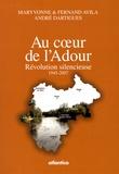 Maryvonne Avila et Fernand Avila - Au coeur de l'Adour - Révolution silencieuse, 1945-2007.