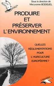 Maryvonne Bodiguel et  Collectif - Produire et préserver l'environnement - Quelles réglementations pour l'agriculture européenne ?.
