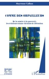 Maryvonne Caillaux - Comme des orpailleurs - De la misère à la pauvreté, les relations comme chemins de libération.
