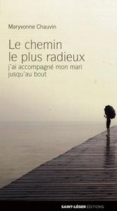Maryvonne Chauvin - Le chemin le plus radieux - J'ai accompagné mon mari jusqu'au bout.