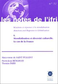 Maryvonne de Saint Pulgent et Pierre-Jean Benghozi - Réactions et réponses à la mondialisation - Tome 6, Mondialisation et diversité culturelle : le cas de la France.