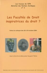Maryvonne Hecquard-Théron - Les Facultés de Droit inspiratrices du droit ? - Actes du colloque des 28 & 29 octobre 2004.
