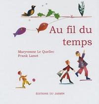 Maryvonne Le Quellec et Frank Lanot - Au fil du temps.