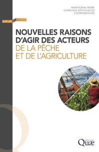 Maryvonne Merri et Charilaos Képhaliacos - Nouvelles raisons d'agir des acteurs de la pêche et de l'agriculture.