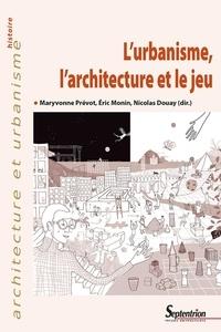 Maryvonne Prévot et Jean-Michel Monin - L'urbanisme, l'architecture et le jeu.