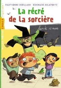 Maryvonne Rebillard et Bérengère Delaporte - La récré de la sorcière.
