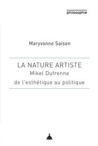 Maryvonne Saison - La nature artiste - Mikel Dufrene, de l'esthétique au politique.