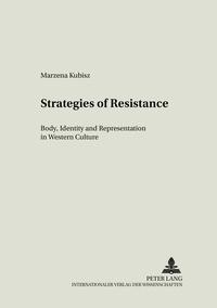 Marzena Kubisz - Strategies of Resistance - Body, Identity and Representation in Western Culture.