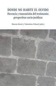 Marzia Rosti et Valentina Paleari - Donde no habite el olvido - Herencia y transmisión del testimonio: perspectivas socio-jurídicas.