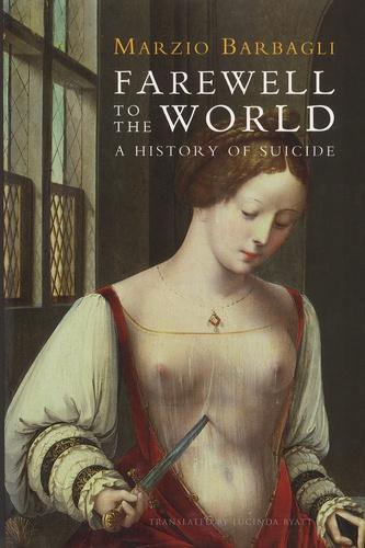 Marzio Barbagli - Farewell to the World - A History of Suicide.