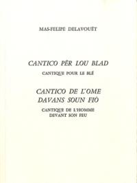 Mas-Felipe Delavouët - Cantico pèr lou blad ; Cantico de l'ome davans soun fio - Cantique pour le blé ; Cantique de l'homme devant son feu.