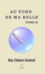 Mas Tellocin-Eniatnof - Au fond de ma bulle Tome 3 : .