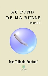 Mas Tellocin-Eniatnof - Au fond de ma bulle - Tome I - Recueil.