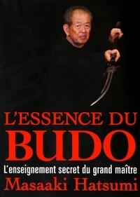 Masaaki Hatsumi - L'essence du budo - L'enseignement secret du grand maître.