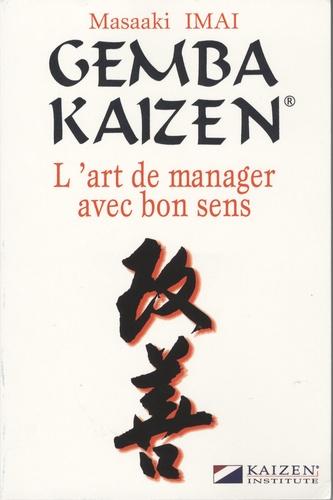 Masaaki Imai - Gemba Kaizen, l'art de manager avec bon sens.