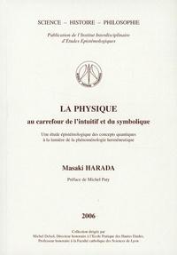 Masaki Harada - La physique au carrefour de l'intuitif et du symbolique - Une étude épistémologique des concepts quantiques à la lumière de la phénoménologie herméneutique.