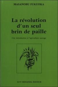 Masanobu Fukuoka - La révolution d'un seul brin de paille - Une introduction à l'agriculture sauvage.