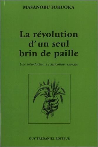 La révolution d'un seul brin de paille. Une introduction à l'agriculture sauvage 3e édition