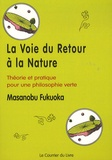 Masanobu Fukuoka - La voie du retour à la nature - Théorie et pratique pour une philosophie verte.