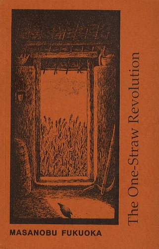 Masanobu Fukuoka - One-straw Revolution : Introduction to Natural Farming.