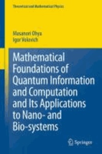 Masanori Ohya et Igor Volovich - Mathematical Foundations of Quantum Information and Computation and Its Applications to Nano- and Bio-Systems.