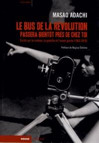Masao Adachi - Le bus de la révolution passera bientôt près de chez toi - Ecrits sur le cinéma, la guérilla et l'avant-garde (1963-2010).