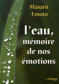 Masaru Emoto - L'eau, mémoire de nos émotions.