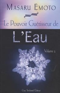 Masaru Emoto - Le Pouvoir Guérisseur de l'Eau - Volume 2.