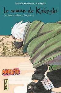 Masashi Kishimoto et Jun Esaka - Le roman de Kakashi - Le Sixième Hokage et l'enfant roi.