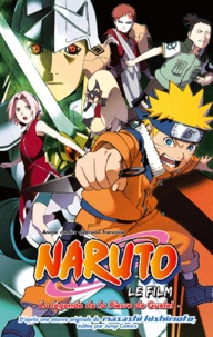Masashi Kishimoto - Naruto Le film : La légende de la Pierre de Guelel.