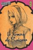 Masashi Kishimoto et Tomohito Ohsaki - Naruto  : Le roman de Sakura.