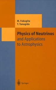 Physics of Neutrinos- And Application to Astrophysics - Masataka Fukugita |