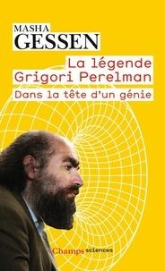 Masha Gessen - La légende Grigori Perelman - Dans la tête d'un génie.
