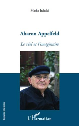 Masha Itzhaki - Aharon Appelfeld - Le réel et l'imaginaire.