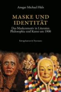 Maske und Identität - Das Maskenmotiv in Literatur, Philosophie und Kunst um 1900.