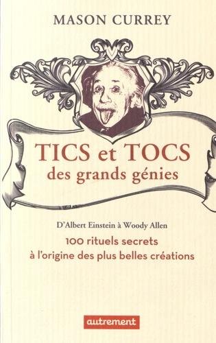 Tics et tocs des grands génies. 100 rituels farfelus à l'origine des plus grandes créations, d'Albert Einstein à Woody Allen
