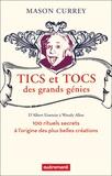 Mason Currey - Tics et tocs des grands génies - 100 rituels farfelus à l'origine des plus grandes créations, d'Albert Einstein à Woody Allen.