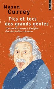 Mason Currey - Tics et tocs des grands génies - 100 rituels farfelus à l'origine des plus grandes créations - D'Albert Einstein à Woody Allen.