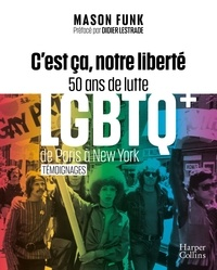 Mason Funk - C'est ça, notre liberté - 50 ans de lutte LGBTQ+ de Paris à New York.