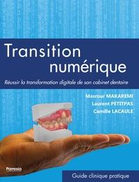 Masrour Makaremi et Laurent Petitpas - Transition numérique - Réussir la transformation digitale de son cabinet dentaire.