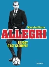 Massimiliano Allegri - Gagner c'est si simple.