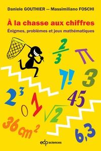 Massimiliano Foschi et Danièle Gouthier - A la chasse aux chiffres - Enigmes, problèmes et jeux mathématiques.