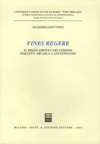 Massimiliano Vinci - Fines regere - Il regolamento dei confini dall'età arcaica a Giustiniano.