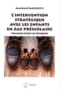 Massimo Bartoletti - L'intervention stratégique avec les enfants en âge préscolaire - Changer pour les éduquer.