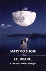 Massimo Bisotti - La luna blu - Il percorso inverso dei sogni.