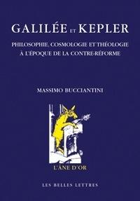 Massimo Bucciantini - Galilée et Kepler - Philosophie, cosmologie et théologie à l'époque de la Contre-Réforme.