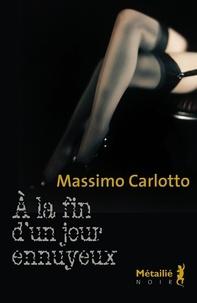 Massimo Carlotto - A la fin d'un jour ennuyeux.