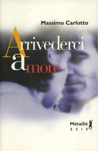 Massimo Carlotto - Arrivederci amore.